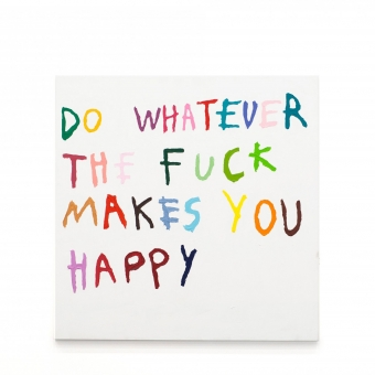Do whatever the fuck makes you happy